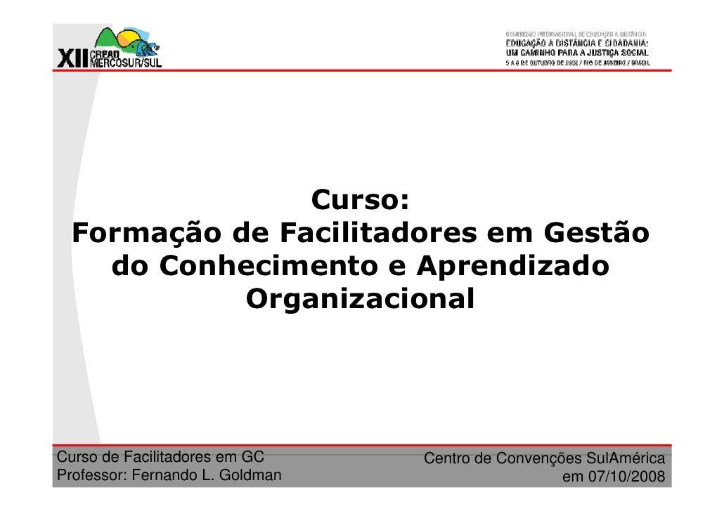 Curso:  Formação de Facilitadores em Gestão    do Conhecimento e Aprendizado            Organizacional     Curso de Facili...