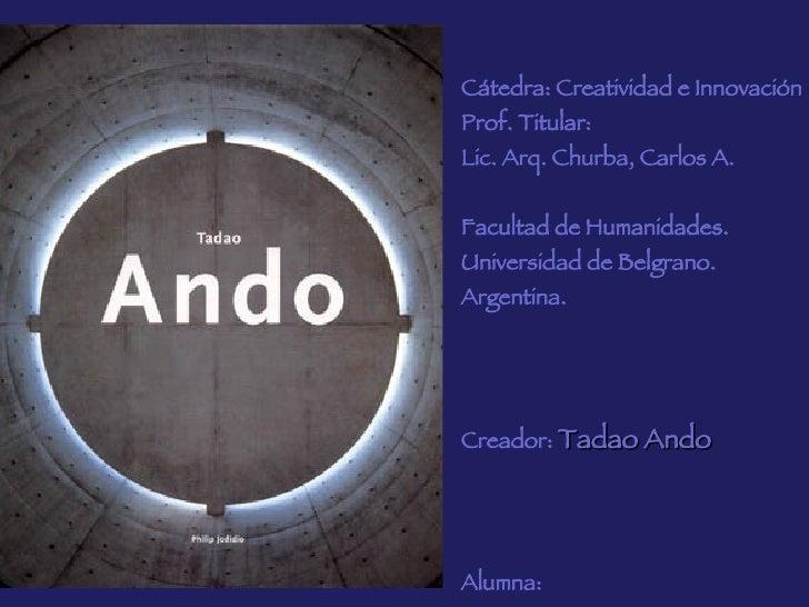 Cátedra: Creatividad e Innovación Prof. Titular:  Lic. Arq. Churba, Carlos A. Facultad de Humanidades. Universidad de Belg...