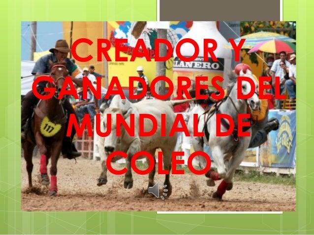 CREADOR Y GANADORES DEL MUNDIAL DE COLEO