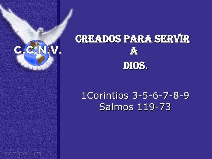 <ul><li>Creados para servir  </li></ul><ul><li>a  </li></ul><ul><li>Dios . </li></ul><ul><li>1Corintios 3-5-6-7-8-9 </li><...