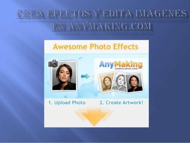 Conoce afondo la aplicación Anymaking.com, puedesencontrar muchas aplicaciones dedicadas a la edición deimágenes, también ...