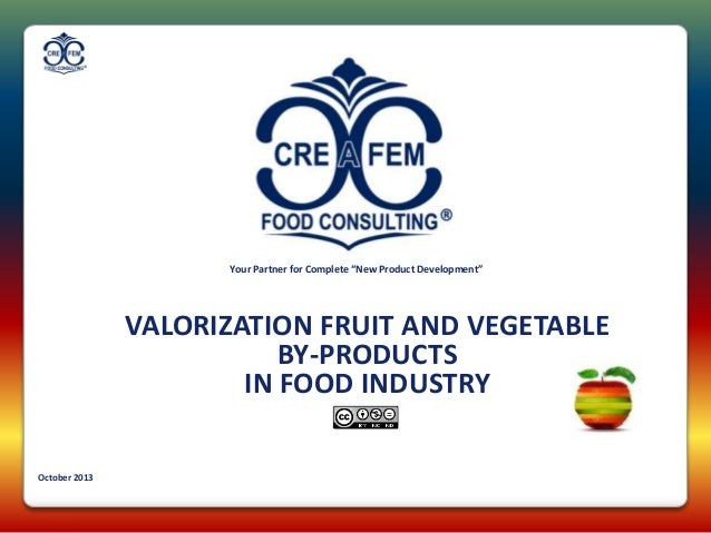 "Your Partner for Complete ""New Product Development""  VALORIZATION FRUIT AND VEGETABLE BY-PRODUCTS IN FOOD INDUSTRY October..."