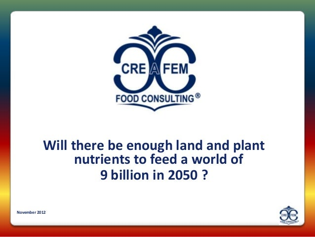 Will there be enough land and plant                 nutrients to feed a world of                     9 billion in 2050 ?No...
