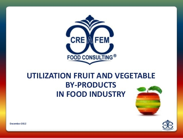 UTILIZATION FRUIT AND VEGETABLE                           BY-PRODUCTS                        IN FOOD INDUSTRYDecember 2012