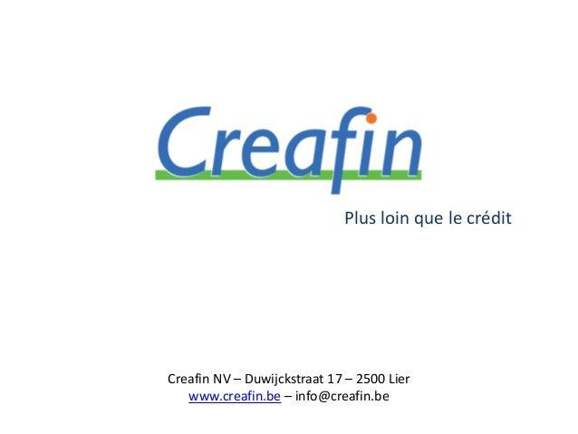 Plus loin que le crédit  Creafin NV – Duwijckstraat 17 – 2500 Lier www.creafin.be – info@creafin.be