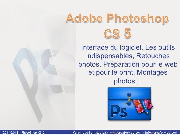 Interface du logiciel, Les outils   indispensables, Retouchesphotos, Préparation pour le web    et pour le print, Montages...