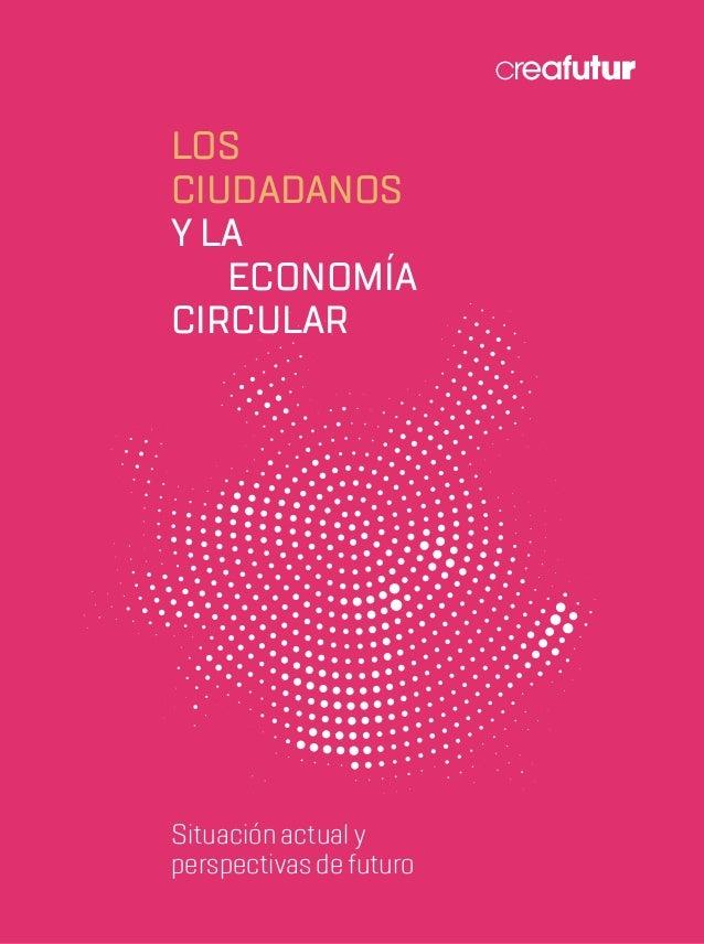 Situación actual y perspectivas de futuro LOS CIUDADANOS Y LA ECONOMÍA CIRCULAR