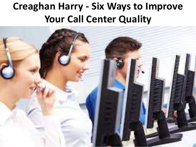 Creaghan Harry - Six Ways to Improve Your Call Center Quality
