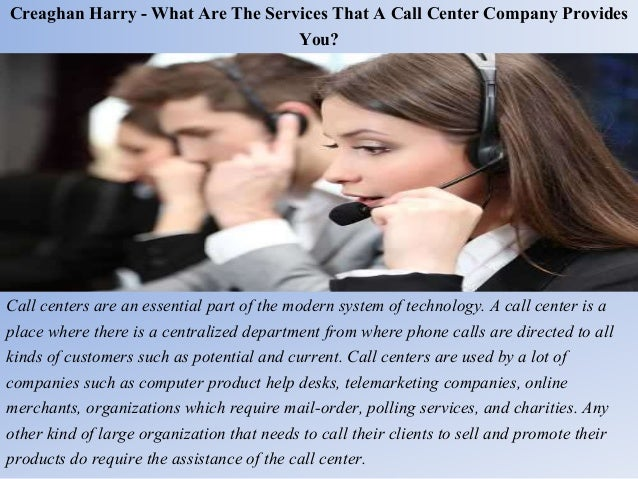 Creaghan Harry - What Are The Services That A Call Center Company Provides You? Call centers are an essential part of the ...