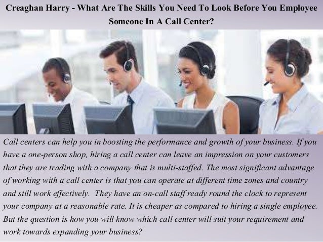 Creaghan Harry - What Are The Skills You Need To Look Before You Employee Someone In A Call Center? Call centers can help ...