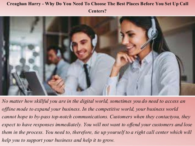 Creaghan Harry - Why Do You Need To Choose The Best Places Before You Set Up Call Centers? No matter how skillful you are ...