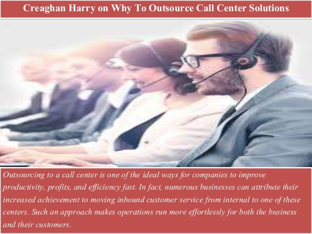 Creaghan Harry on Why To Outsource Call Center Solutions Outsourcing to a call center is one of the ideal ways for compani...