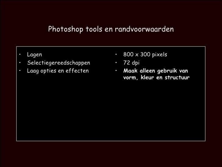 Photoshop tools en randvoorwaarden <ul><li>Lagen </li></ul><ul><li>Selectiegereedschappen </li></ul><ul><li>Laag opties en...