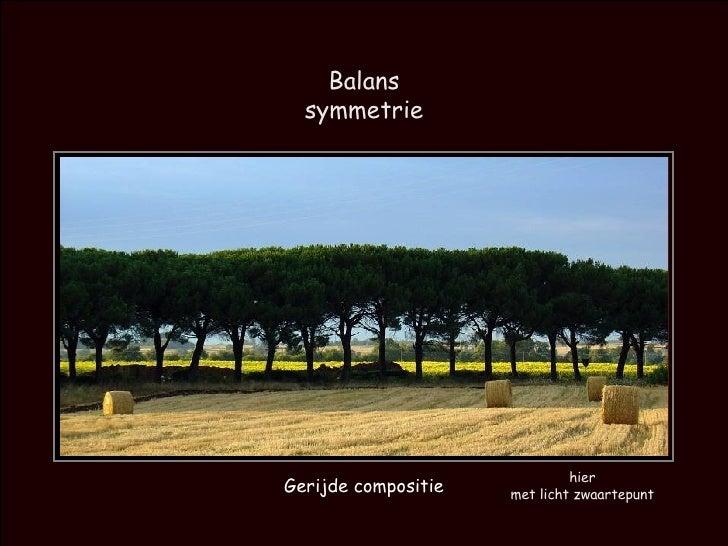 Balans symmetrie hier met licht zwaartepunt Gerijde compositie
