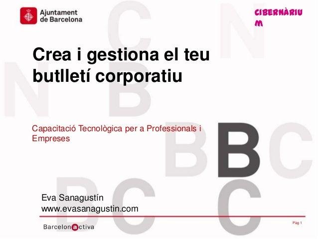 Cibernàriumwww.bcn.cat/cibernariumCrea i gestiona el teubutlletí corporatiuCapacitació Tecnològica per a Professionals iEm...
