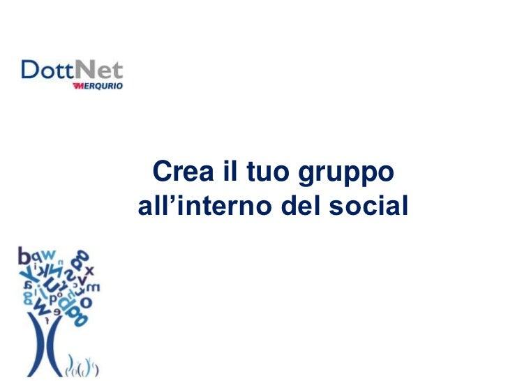 Crea il tuo gruppo all'interno del social<br />