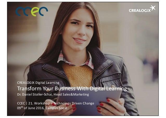 CREALOGIXDigitalLearning TransformYour BusinessWith DigitalLearning Dr.DanielStoller-Schai,HeadSales&Marketing CC...