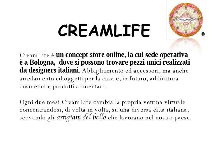 CREAMLIFE CreamLife è  un concept store online, la cui sede operativa è a Bologna,  dove si possono trovare pezzi unici re...