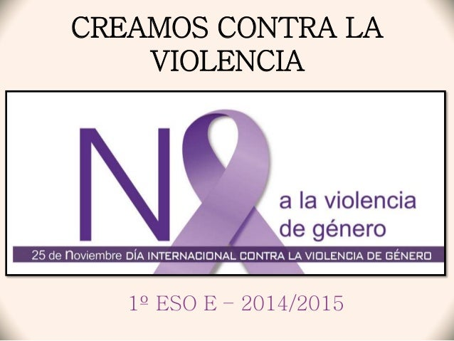 CREAMOS CONTRA LA  VIOLENCIA  1º ESO E – 2014/2015