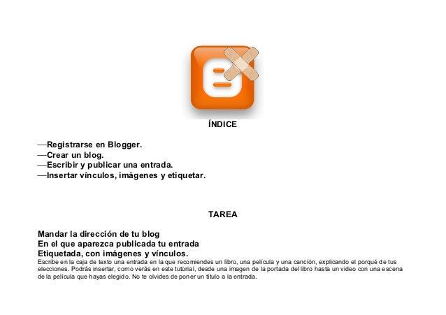 ÍNDICE⎯ Registrarse en Blogger.⎯ Crear un blog.⎯ Escribir y publicar una entrada.⎯ Insertar vínculos, imágenes y etiqu...