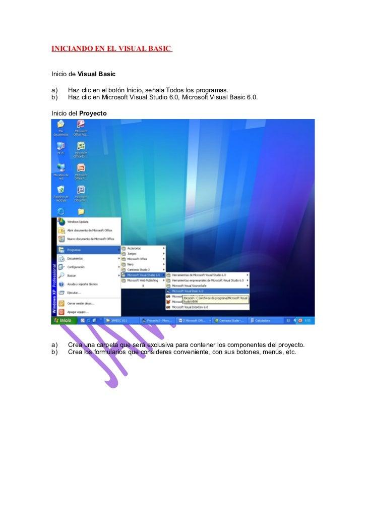 INICIANDO EN EL VISUAL BASIC   Inicio de Visual Basic  a)   Haz clic en el botón Inicio, señala Todos los programas. b)   ...