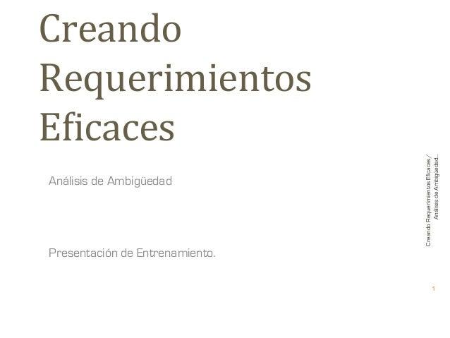 Análisis de Ambigüedad  Creando Requerimientos Eficaces/ Análisis de Ambigüedad...  Creando   Requerimientos   E1icace...