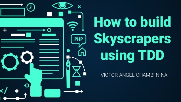 How to build Skyscrapers using TDD VICTOR ANGEL CHAMBI NINA