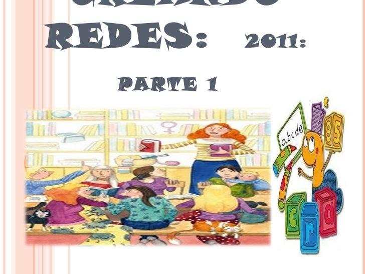 CREANDO REDES:  2011: PARTE 1