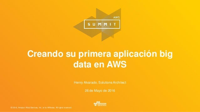 © 2016, Amazon Web Services, Inc. or its Affiliates. All rights reserved. Henry Alvarado, Solutions Architect 26 de Mayo d...