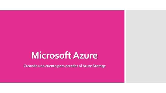 Microsoft AzureCreando una cuenta para acceder al Azure Storage