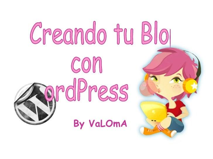 Creando tu Blog  con  ordPress By VaLOmA