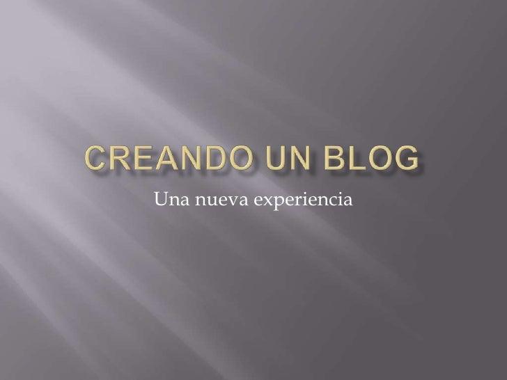 Creando un blog<br />Una nueva experiencia<br />