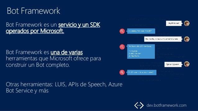Bot Framework es un servicio y un SDK operados por Microsoft. Bot Framework es una de varias herramientas que Microsoft of...