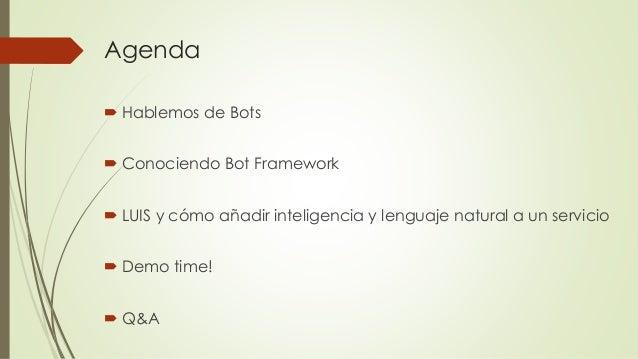 Agenda  Hablemos de Bots  Conociendo Bot Framework  LUIS y cómo añadir inteligencia y lenguaje natural a un servicio  ...