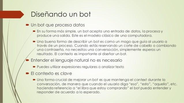 Diseñando un bot  Un bot que procesa datos  En su forma más simple, un bot acepta una entrada de datos, la procesa y pro...