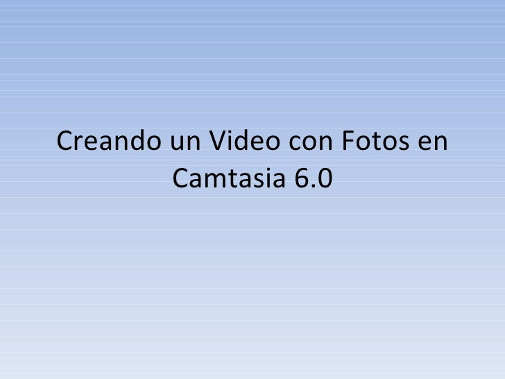 Creando un Video con Fotos en Camtasia 6.0