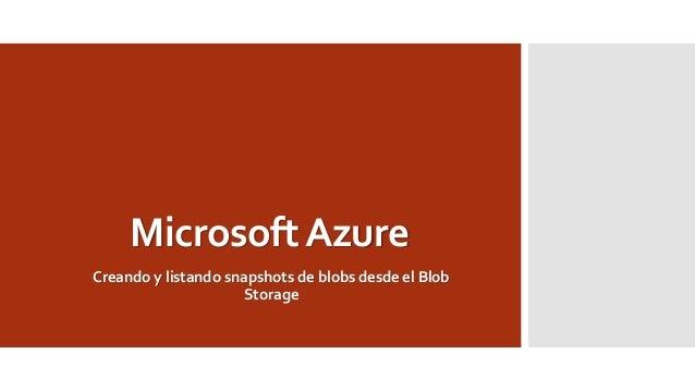 Microsoft AzureCreando y listando snapshotsde blobs desde el Blob Storage