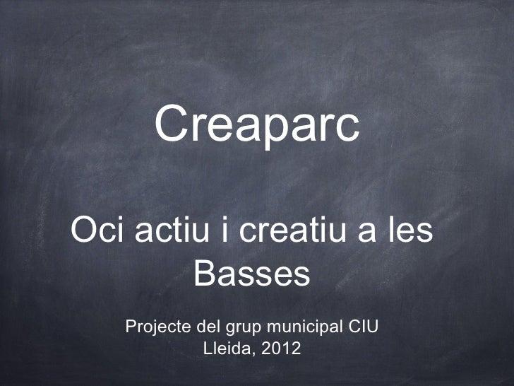 CreaparcOci actiu i creatiu a les        Basses   Projecte del grup municipal CIU             Lleida, 2012