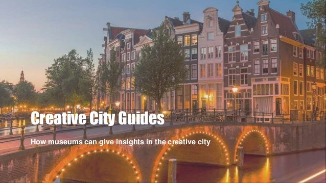 Creative City Guides How museums can give insights in the creative city