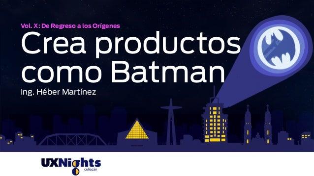 Vol. X: De Regreso a los Orígenes Crea productos como BatmanIng. Héber Martínez