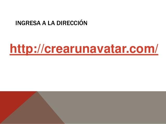 INGRESA A LA DIRECCIÓN http://crearunavatar.com/
