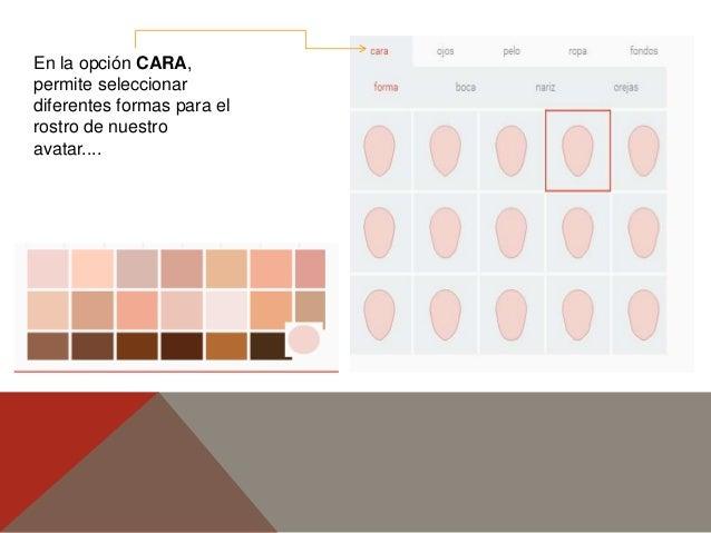 En la opción CARA, permite seleccionar diferentes formas para el rostro de nuestro avatar....