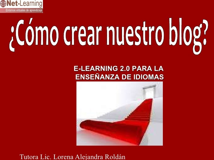 ¿Cómo crear nuestro blog? E-LEARNING 2.0 PARA LA  ENSEÑANZA DE IDIOMAS