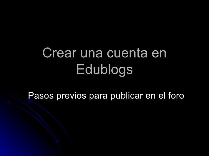 Crear una cuenta en Edublogs Pasos previos para publicar en el foro