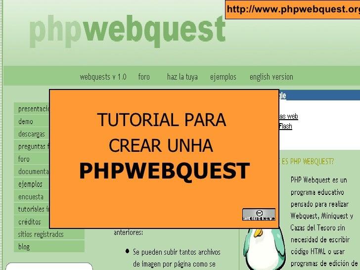 TUTORIAL PARA  CREAR UNHA   PHPWEBQUEST http://www.phpwebquest.org/