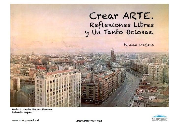 Crear ARTE.                                Reflexiones Libres                               y Un Tanto Ociosas.            ...