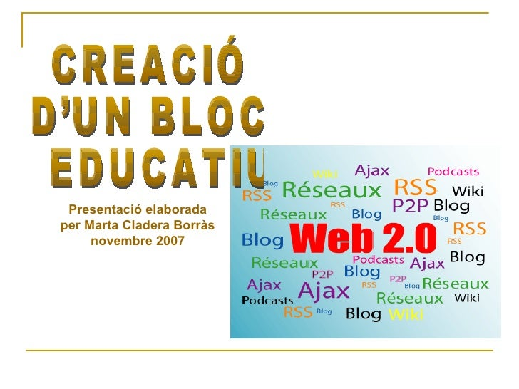 CREACIÓ  D'UN BLOC EDUCATIU Presentació elaborada per Marta Cladera Borràs novembre 2007