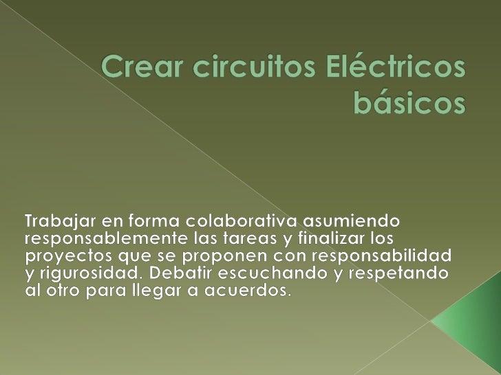 Crear circuitos Eléctricos básicos<br />Trabajar en forma colaborativa asumiendo responsablemente las tareas y finalizar l...