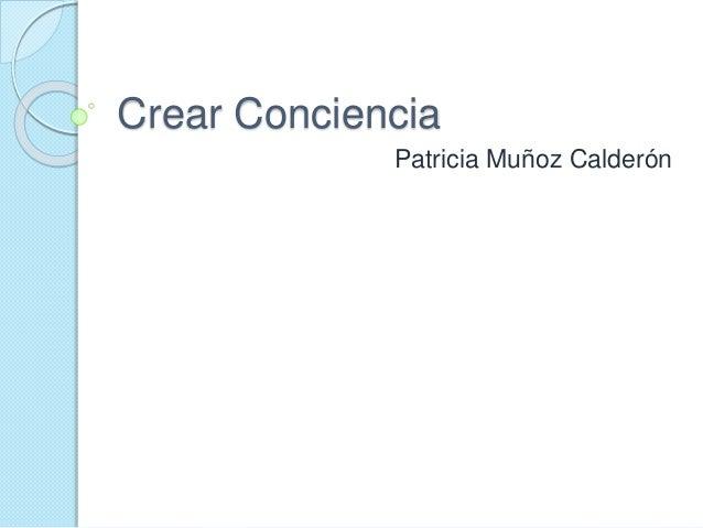 Crear Conciencia Patricia Muñoz Calderón