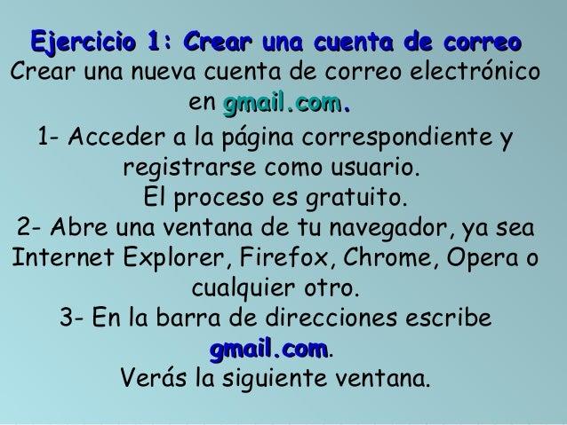 Ejercicio 1: Crear una cuenta de correoCrear una nueva cuenta de correo electrónico                en gmail.com.  1- Acced...